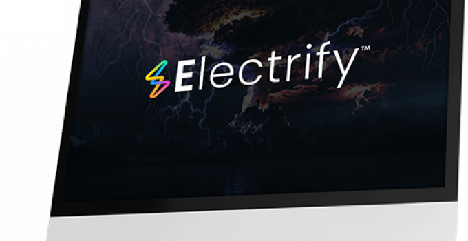 Electrify Review – Making Money Online Just Got 1000x Easier
